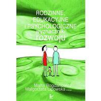 Rodzinne, edukacyjne i psychologiczne wyznaczniki rozwoju (284 str.)