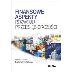 Finansowe aspekty rozwoju przedsiębiorczości - Dostawa 0 zł, książka z kategorii Biznes, ekonomia
