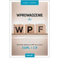 Wprowadzenie do WPF. Tworzenie aplikacji w WPF przy użyciu XAML i C# - ANNA KEMPA, oprawa miękka