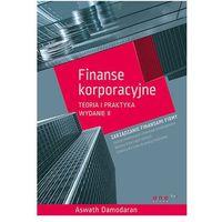Finanse korporacyjne.Teoria i praktyka. Wydanie II