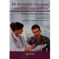 Jak skutecznie rozmawiać z pacjentem i jego rodziną (176 str.)