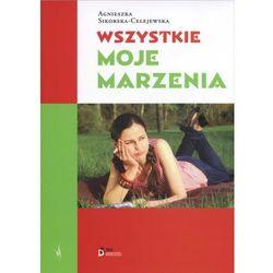 Wszystkie moje marzenia - Agnieszka Sikorska-Celejewska (kategoria: Romanse, literatura kobieca i obyczajowa)