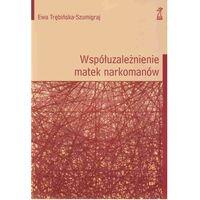 WSPÓŁUZALEŻNIENIE MATEK W NARKOMANII (oprawa miękka) (Książka) (Trębińska-Szumigraj Ewa)