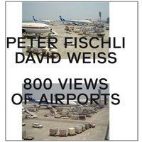 Peter Fischli, David Weiss. 800 Views of Airports Fischli, Peter