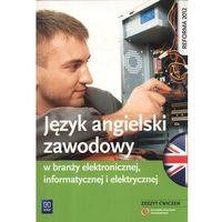 Język angielski zawodowy w branży elektronicznej informatycznej i elektrycznej Zeszyt ćwiczeń (opr. miękk
