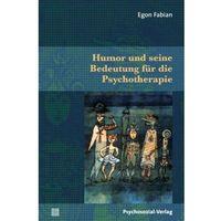 Humor und seine Bedeutung für die Psychotherapie Fabian, Egon