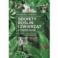 Sekrety roślin i zwierząt w miejskiej dżungli. Majestat gołębi, dyskretny urok ślimaków i inne cuda św