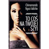 To coś na Twojej szyi - Chimamanda Ngozi Adichie, Chimamanda Ngozi Adichie