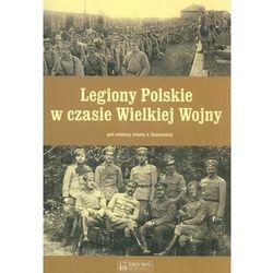 Legiony Polskie w czasie Wielkiej Wojny - Wysyłka od 3,99 - porównuj ceny z wysyłką, książka z kategorii