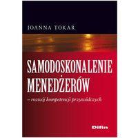 Samodoskonalenie menedżerów rozwój kompetencji przywódczych, Tokar Joanna