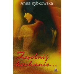 Zwolnij kochanie... - Anna Rybkowska, książka z kategorii Romanse, literatura kobieca i obyczajowa