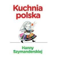 Kuchnia Polska Hanny Szymanderskiej - Hanna Szymanderska (9788379931361)
