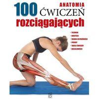 Anatomia 100 ćwiczeń rozciągających - Praca zbiorowa