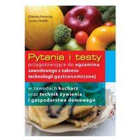 Pytania i testy przygotowujące do egzaminu zawodowego z zakresu technologii gastronomicznej (opr. miękka)