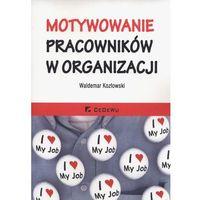 Motywowanie pracowników w organizacji - 35% rabatu na drugą książkę!