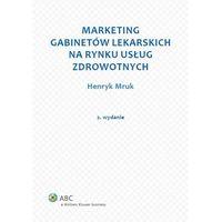 Marketing gabinetów lekarskich na rynku usług zdrowotnych - Henryk Mruk (9788326479830)