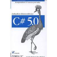 C# 5.0. Leksykon kieszonkowy. Wydanie III (208 str.)