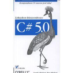 C# 5.0. Leksykon kieszonkowy. Wydanie III, książka w oprawie miękkej