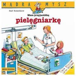 Mądra Mysz Mam przyjaciółkę pielęgniarkę, pozycja wydana w roku: 2012