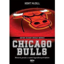 Chicago Bulls. Gdyby ściany mogły mówić - Kent McDill, pozycja z kategorii Książki sportowe