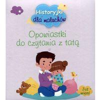 Historyjki dla maluchów Opowiastki do czytania z tatą - Praca zbiorowa (18 str.)