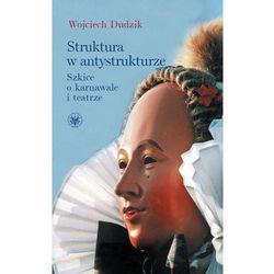 Struktura W Antystrukturze. Szkice O Karnawale I Teatrze (ISBN 9788323511762)