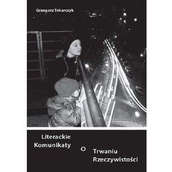 Literackie komunikaty o trwaniu rzeczywistości - Grzegorz Tokarczyk (kategoria: Dramat)