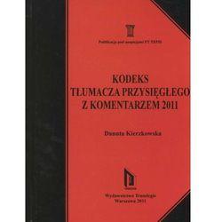 Kodeks tłumacza przysięgłego z komentarzem 2011 (kategoria: Prawo, akty prawne)