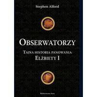 Obserwatorzy. Tajna historia panowania Elżbiety I (9788389981776)