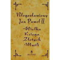 Jan Paweł II Wielka Księga Złotych Myśli (ilość stron 260)