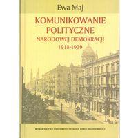 Komunikowanie polityczne Narodowej Demokracji 1918-1939 (9788322732281)