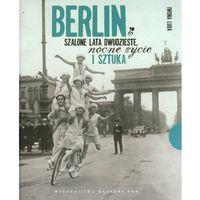 Berlin Szalone lata dwudzieste, nocne życie i sztuka - Iwona Luba (2013)