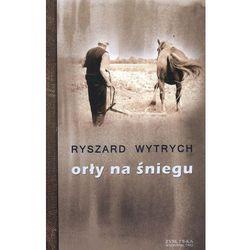 Orły na śniegu - Ryszard Wytrych (ISBN 9788375062885)