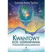 Kwantowy kod uzdrawiania. Prosta technika zmiany świadomości - Sandra Anne Taylor