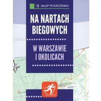 Na nartach biegowych w Warszawie i okolicach. Seria: Sklep podróżnika, oprawa miękka