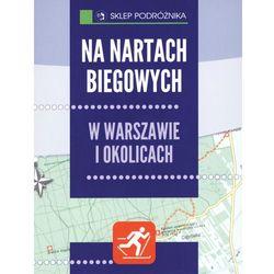 Na nartach biegowych w Warszawie i okolicach. Seria: Sklep podróżnika (kategoria: Książki sportowe)