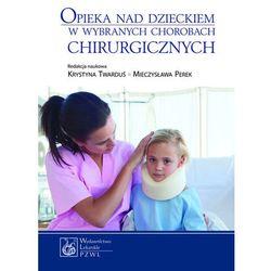 Opieka nad dzieckiem w wybranych chorobach chirurgicznych, rok wydania (2013)