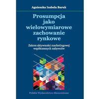 Prosumpcja jako wielowymiarowe zachowanie rynkowe - Agnieszka Izabela Baruk