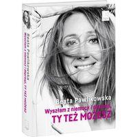 Wyszłam z niemocy i depresji, ty też możesz - Beata Pawlikowska (ISBN 9788379454211)