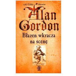BŁAZEN WKRACZA NA SCENĘ. GILDIA BŁAZNÓW 2 Gordon Alan, rok wydania (2008)