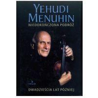 NIEDOKOŃCZONA PODRÓŻ. DWADZIEŚCIA LAT PÓŹNIEJ Yehudi Menuhin (9788388667152)