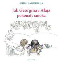 Jak Georginia i Alaja pokonały smoka Karwińska Anna (9788327711311)