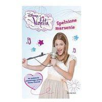 Disney Violetta Spełnione marzenie (opr. miękka)