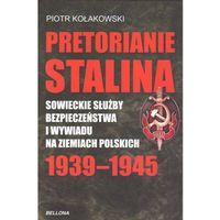 Pretorianie Stalina Sowieckie Służby Bezpieczeństwa i Wywiadu na Ziemiach Polskich 1939-1945