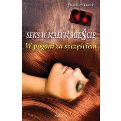 W POGONI ZA SZCZĘŚCIEM SEKS W MAŁYM MIEŚCIE (ISBN 9788372778093)