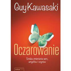 Oczarowanie Sztuka zmieniania serc, umysłów i czynów (Guy Kawasaki)