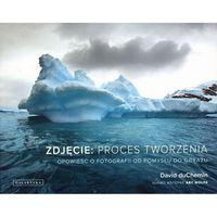 Zdjęcie: proces tworzenia. Opowieść o fotografii od pomysłu do obrazu (208 str.)