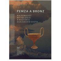 Pemza a bronz na pomedzí mytológie a histórie egejského sveta Petrík, Igor