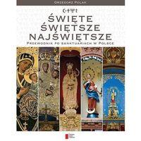Święte, Świętsze, Najświętsze - przewodnik po sanktuariach w Polsce (opr. kartonowa)