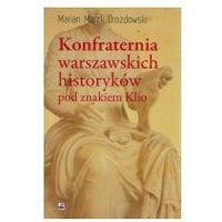 KONFRATERNIA WARSZAWSKICH HISTORYKÓW POD ZNAKIEM KLIO SUBIEKTYWNE BIOGRAMY UCZNIA I KOLEGI (9788373996090)
